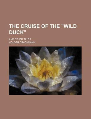 "The Cruise of the ""Wild Duck""; And Other Tales"