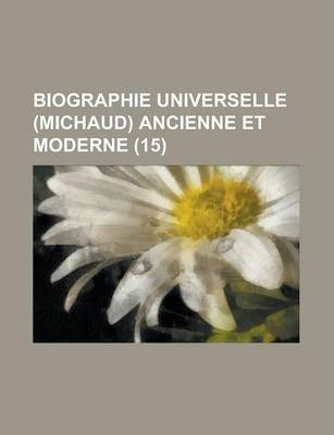 Biographie Universelle (Michaud) Ancienne Et Moderne (15 )