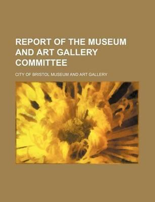 Report of the Museum and Art Gallery Committee
