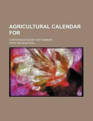 Agricultural Calendar For; A Reference Book for Farmers