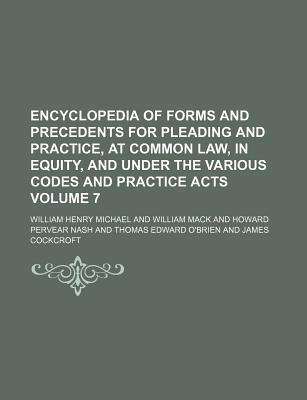 Encyclopedia of Forms and Precedents for Pleading and Practice, at Common Law, in Equity, and Under the Various Codes and Practice Acts Volume 7