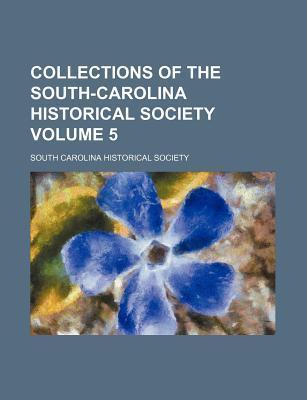 Collections of the South-Carolina Historical Society Volume 5