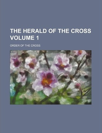 The Herald of the Cross Volume 1