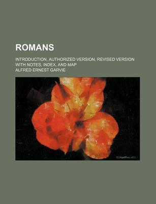 Romans; Introduction, Authorized Version, Revised Version with Notes, Index, and Map