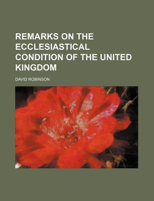 Remarks on the Ecclesiastical Condition of the United Kingdom
