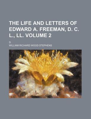 The Life and Letters of Edward A. Freeman, D. C. L., LL; D. Volume 2