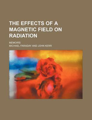 The Effects of a Magnetic Field on Radiation; Memoirs