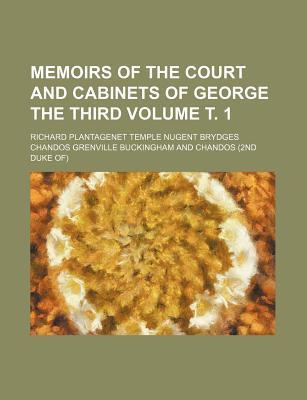 Memoirs of the Court and Cabinets of George the Third Volume . 1
