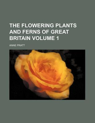 The Flowering Plants and Ferns of Great Britain Volume 1