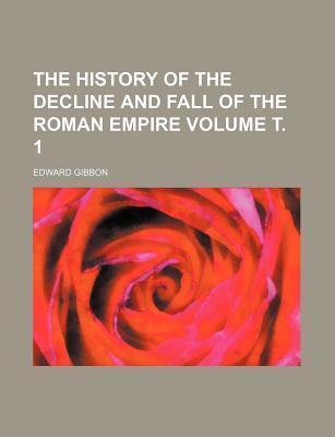 The History of the Decline and Fall of the Roman Empire Volume . 1
