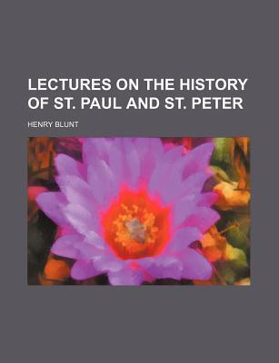 Lectures on the History of St. Paul and St. Peter