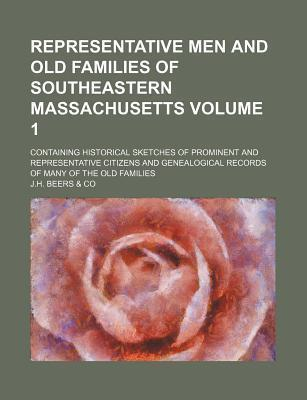 Representative Men and Old Families of Southeastern Massachusetts; Containing Historical Sketches of Prominent and Representative Citizens and Genealogical Records of Many of the Old Families Volume 1