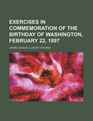 Exercises in Commemoration of the Birthday of Washington, February 22, 1897