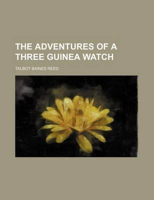 The Adventures of a Three Guinea Watch