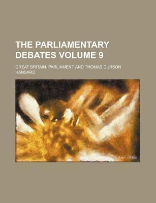 The Parliamentary Debates Volume 9
