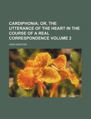 Cardiphonia; Or, the Utterance of the Heart in the Course of a Real Correspondence Volume 2