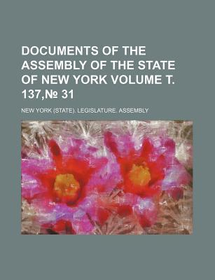 Documents of the Assembly of the State of New York Volume . 137, 31