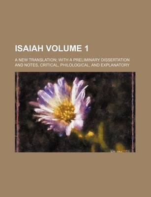 Isaiah; A New Translation with a Preliminary Dissertation and Notes, Critical, Philological, and Explanatory Volume 1
