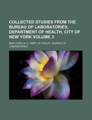Collected Studies from the Bureau of Laboratories, Department of Health, City of New York Volume 3
