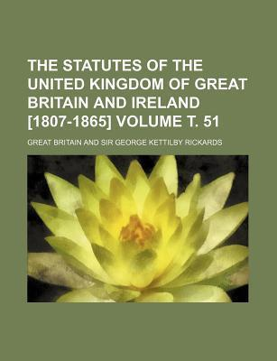The Statutes of the United Kingdom of Great Britain and Ireland [1807-1865] Volume . 51