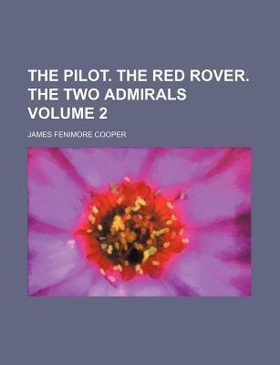 The Pilot. the Red Rover. the Two Admirals Volume 2