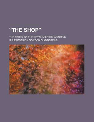 The Shop; The Story of the Royal Military Academy