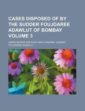 Cases Disposed of by the Sudder Foujdaree Adawlut of Bombay Volume 3