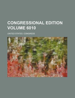 Congressional Edition Volume 6010