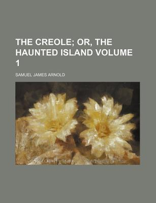 The Creole; Or, the Haunted Island Volume 1