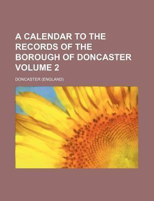 A Calendar to the Records of the Borough of Doncaster Volume 2