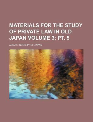 Materials for the Study of Private Law in Old Japan Volume 3; PT. 5