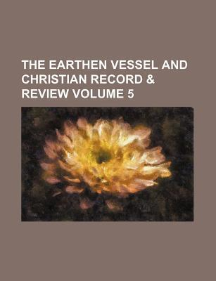 The Earthen Vessel and Christian Record & Review Volume 5