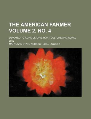 The American Farmer; Devoted to Agriculture, Horticulture and Rural Life Volume 2, No. 4