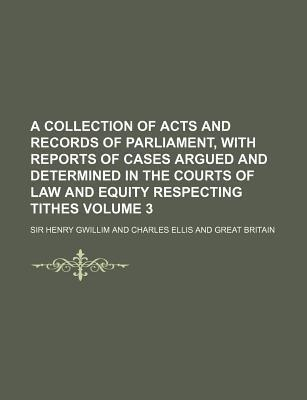 A Collection of Acts and Records of Parliament, with Reports of Cases Argued and Determined in the Courts of Law and Equity Respecting Tithes Volume