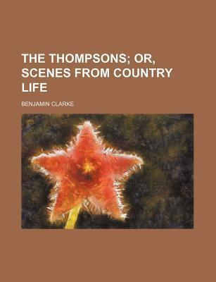 The Thompsons; Or, Scenes from Country Life