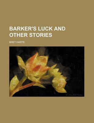 Barker's Luck and Other Stories