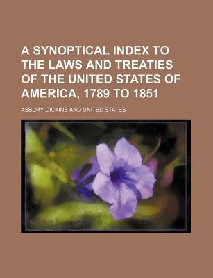 A Synoptical Index to the Laws and Treaties of the United States of America, 1789 to 1851