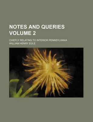 Notes and Queries; Chiefly Relating to Interior Pennsylvania Volume 2