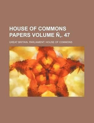 House of Commons Papers Volume N . 47