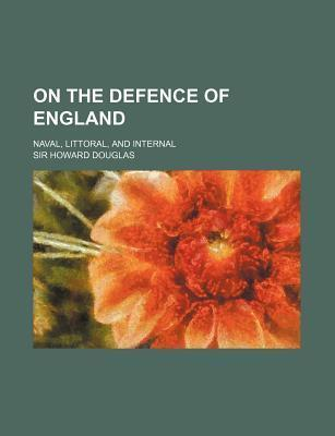 On the Defence of England; Naval, Littoral, and Internal