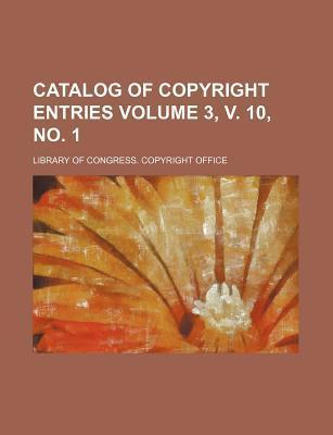 Catalog of Copyright Entries Volume 3, V. 10, No. 1