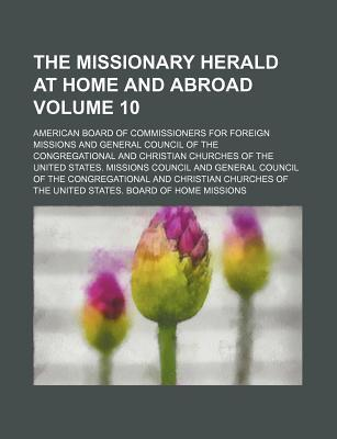 The Missionary Herald at Home and Abroad Volume 10