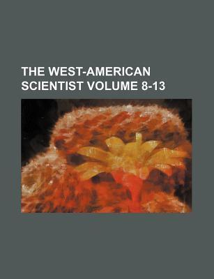 The West-American Scientist Volume 8-13