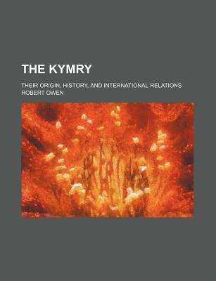 The Kymry; Their Origin, History, and International Relations
