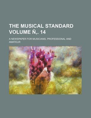The Musical Standard; A Newspaper for Musicians, Professional and Amateur Volume N . 14
