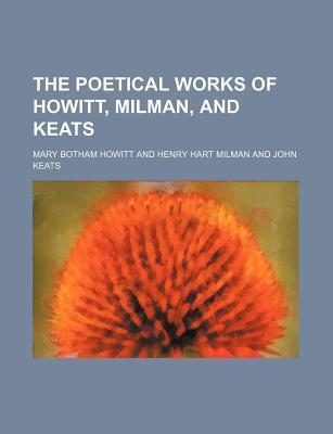 The Poetical Works of Howitt, Milman, and Keats