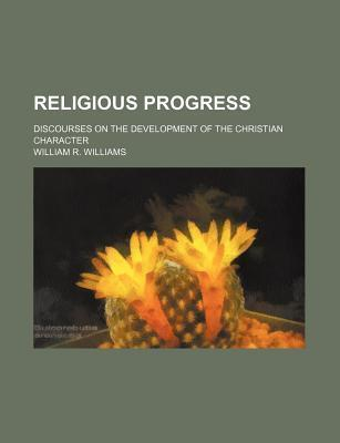 Religious Progress; Discourses on the Development of the Christian Character