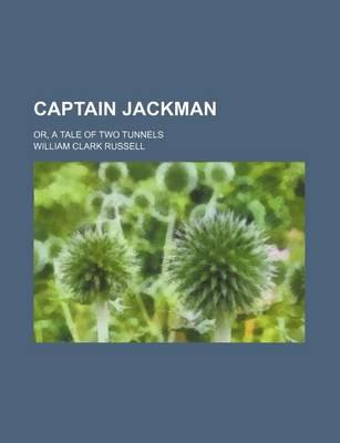 Captain Jackman; Or, a Tale of Two Tunnels