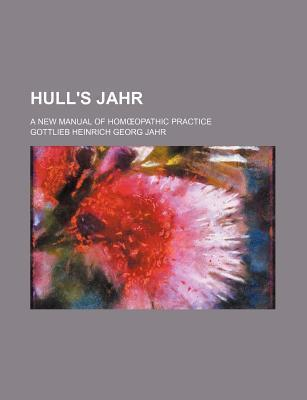 Hull's Jahr; A New Manual of Hom Opathic Practice