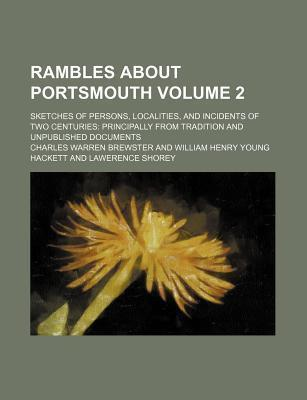 Rambles about Portsmouth; Sketches of Persons, Localities, and Incidents of Two Centuries Principally from Tradition and Unpublished Documents Volume 2